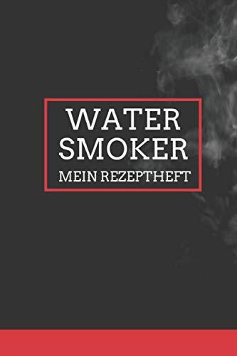 Watersmoker - Mein Rezeptheft: Notizbuch zum Aufschreiben der besten Rezepte für BBQ-Nerds & Watersmoker-Fans