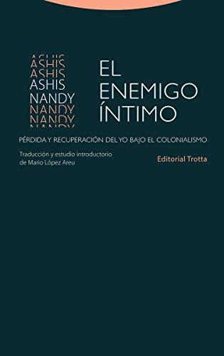 El enemigo íntimo: Pérdida y recuperación del yo bajo el colonialismo (Estructuras y Procesos. Ciencias Sociales)