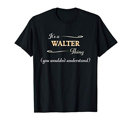 It's a WALTER Thing, You Wouldn't Understand | Name Gift - T-Shirt