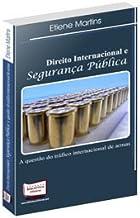 Direito Internacional e Segurança Pública. A Questão do Tráfico Internacional de Armas