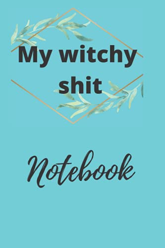 my witchy shit notebook: journal ; notebook for Gift , cover matte , 120 pages