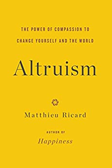 Altruism: The Power of Compassion to Change Yourself and the World (English Edition) van [Matthieu Ricard]