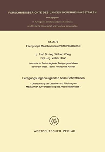 Fertigungsungenauigkeiten beim Schaftfräsen: Untersuchung der Ursachen und Ableitung von Maßnahmen zur Verbesserung des Arbeitsergebnisses ... Landes Nordrhein-Westfalen (2778), Band 2778)