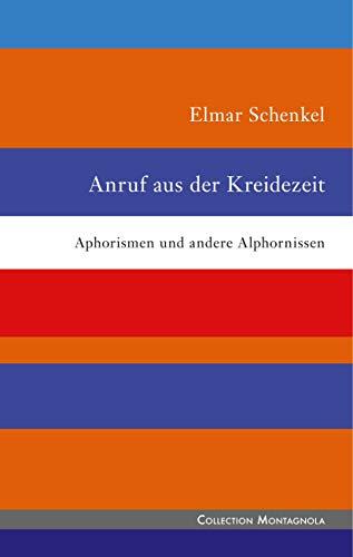 Anruf aus der Kreidezeit: Aphorismen und andere Alphornissen (Collection Montagnola 56) (German Edition)