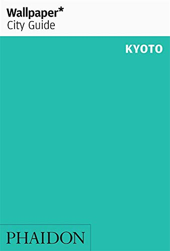Wallpaper* City Guide Kyoto: The Fast-Track Guide for the Smart Traveller