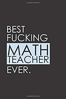 Best Fucking Math Teacher Ever: Funny Notebook Journal Gag Gift Idea Under 10 Perfect for Friends Office Colleagues Family. Medium College-Ruled Journey Diary, 110 page, Lined, 6x9 (15.2 x 22.9 cm)