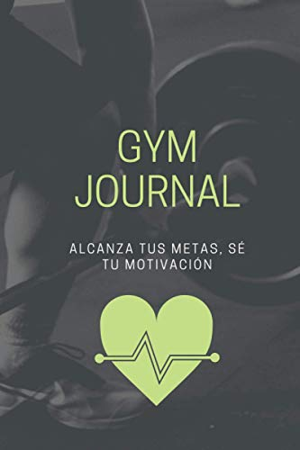 Gym Journal, alcanza tus metas, sé tu motivación: cuaderno, cuaderno de bitácora para hombres, más de 128 páginas, todas diferentes, para anotar tu ... e incluso un lugar para tus dietas