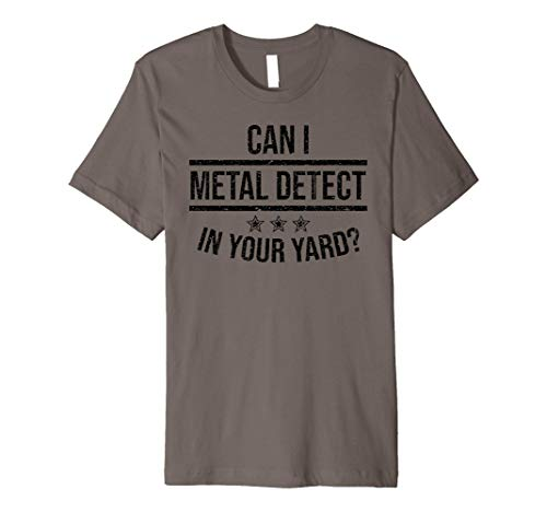 Funny Can I Metal Detect In Your Yard?   Cool Detector Gift Premium T-Shirt