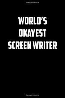 World�s okayest Screen writer: 6x9 Journal sarcastic inspirational notebook xmas gift presents for under 10 dollars