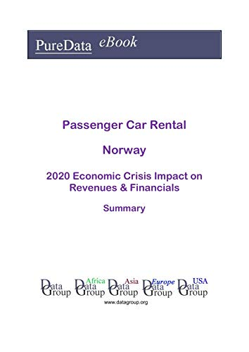 Passenger Car Rental Norway Summary: 2020 Economic Crisis Impact on Revenues & Financials (English Edition)