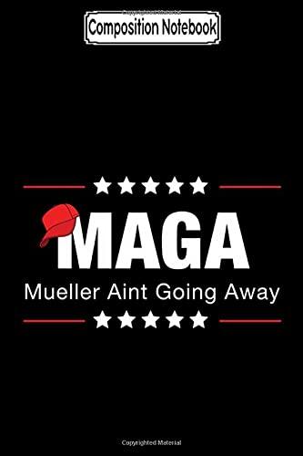 Composition Notebook: Maga Mueller Aint Going Away Trump Notebook