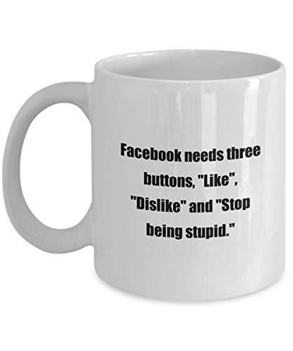 N / A Lustige Kaffeetasse - Facebook braucht DREI Schaltflächen: 'Gefällt Mir', Gefällt Mir Nicht' und 'Hör auf dumm zu Sein'. - Geschenk für Computer Tech