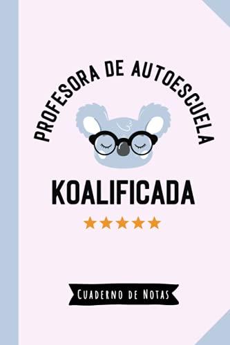 Profesora de autoescuela Koalificada: Cuaderno de Notas (A5, rayado) - Regalo original para una Profesora de autoescuela - Regalos para su cumpleaños o navidad