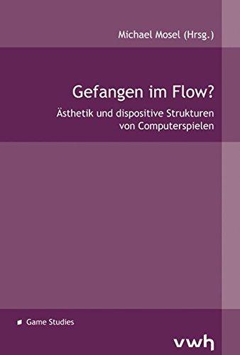 Gefangen im Flow?: Ästhetik und dispositive Strukturen von Computerspielen