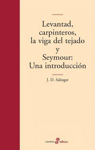 Levantad, Carpinteros, La Viga del Tejado y Seymour: Una Introduccion by J. D. Salinger(2003-06-09)