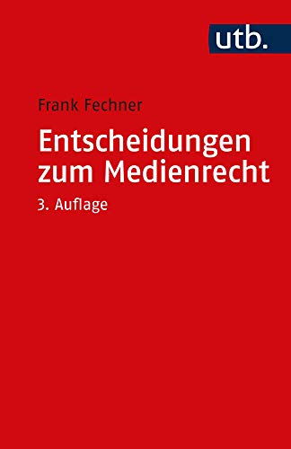 Entscheidungen zum Medienrecht: Auswahl für Studium und Praxis (Utb S, Band 2945)