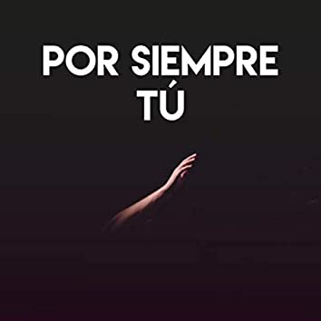 Por Siempre Tú