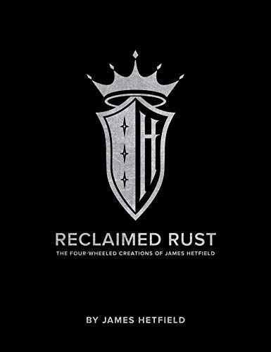 Reclaimed Rust: The Four-Wheeled Creations of James Hetfield