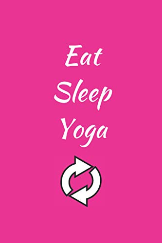Eat Sleep Yoga Repeat Notebook: Blank College Ruled 6'x9' Journal
