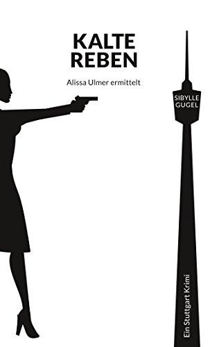 Kalte Reben: Alissa Ulmer ermittelt (German Edition)