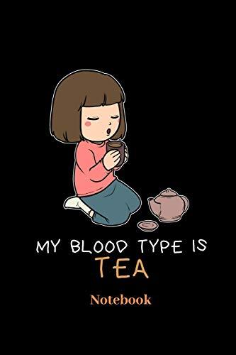 My Blood Type Is Tea Notebook: Liniertes Notizbuch für Tea time und Tee Fans - Notizheft Klatte für Männer, Frauen und Kinder