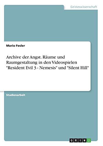 """Archive der Angst. Räume und Raumgestaltung in den Videospielen """"Resident Evil 3 - Nemesis"""" und """"Silent Hill"""""""