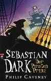 Philip Caveney: Sebastian Dark - Der Piratenprinz