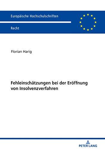 Fehleinschätzungen bei der Eröffnung von Insolvenzverfahren (Europäische Hochschulschriften Recht 6125)