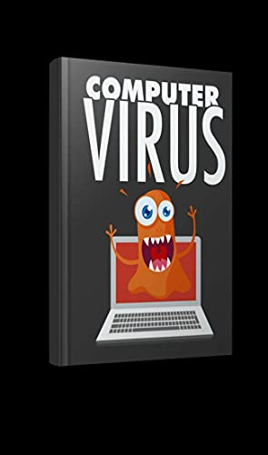 COMPUTER VIRUS: Full Understanding on Computer Virus and How to Counter them (English Edition)