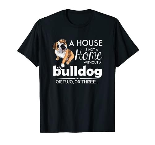 Lustig: Ein Haus ist kein Zuhause ohne eine Bulldogge oder zwei, drei. T-Shirt