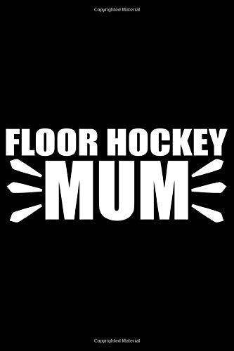 Floor Hockey Mum: Cool Floor Hockey Journal Notebook - Gifts Idea for Floor Hockey Lovers, Notebook Who Love Floor Hockey