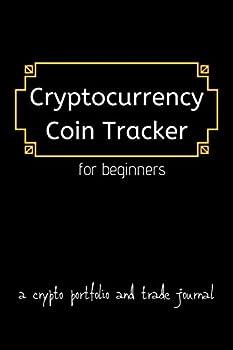 Cryptocurrency Coin Tracker for Beginners A Crypto Portfolio and Trade Journal  Manage Your Crypto Portfolio with This All in One Tracker Track .. and Document Crypto Portfolio Balances.