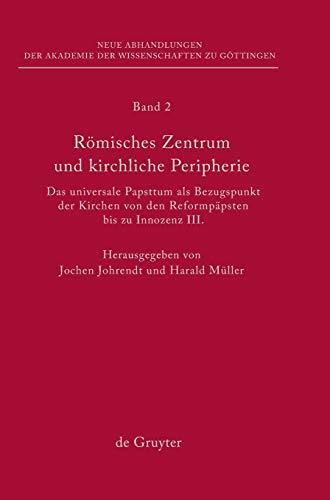 Römisches Zentrum und kirchliche Peripherie: Das universale Papsttum als Bezugspunkt der Kirchen von den Reformpäpsten bis zu Innozenz III. ... zu Göttingen. Neue Folge, 2, Band 2)