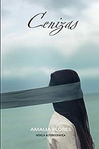 Cenizas: La historia de mi vida par Amalia Flores