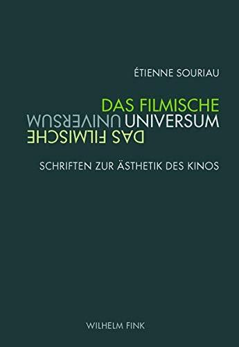Das filmische Universum: Schriften zur Ästhetik des Kinos (Film Denken)