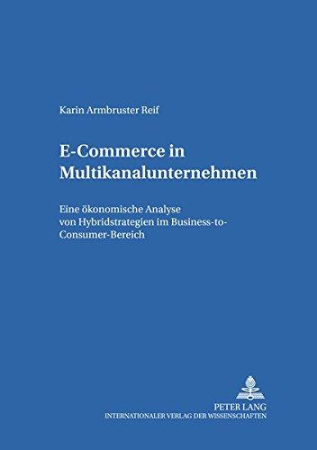 E-Commerce in Multikanalunternehmen: Eine ökonomische Analyse von Hybridstrategien im Business-to-Consumer-Bereich (Informationsmanagement und strategische Unternehmensführung, Band 8)