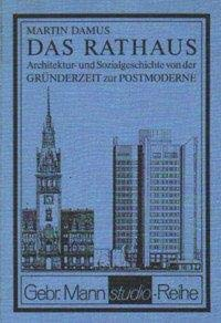 Das Rathaus. Architektur- und Sozialgeschichte von der Gründerzeit zur Postmoderne. Schwerpunkt:...