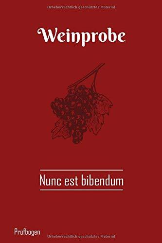Weinprobe Prüfbogen - Nunc est bibendum: Notizbuch zum Weintest mit 108 Seiten. Journal zur Weindegustation für Sommelier und Weintester. Rebsorten und Winzer. Geschenk für Weinkenner