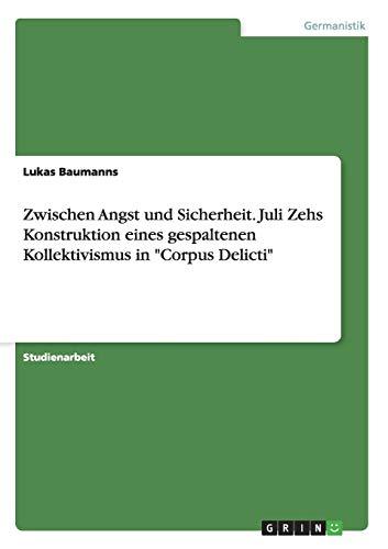 Zwischen Angst und Sicherheit. Juli Zehs Konstruktion eines gespaltenen Kollektivismus in 'Corpus Delicti'