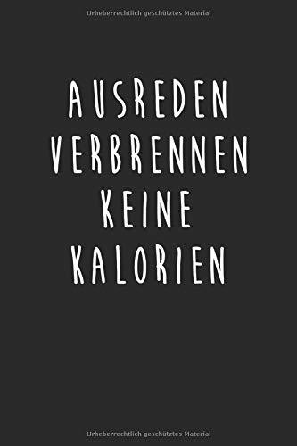 Ausreden Verbrennen Keine Kalorien: Notizbuch Planer Tagebuch Schreibheft Notizblock - Geschenk-Idee für Sportler, Athleten, Studenten, Schüler. ... x 22.9 cm, 6