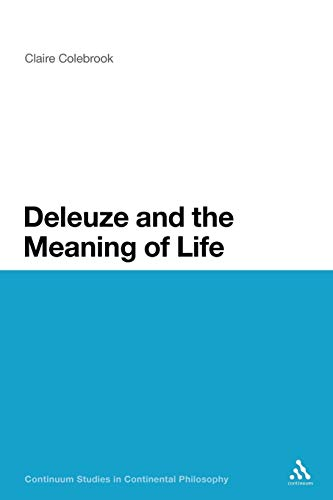 Deleuze and the Meaning of Life (Continuum Studies in Continental Philosophy)