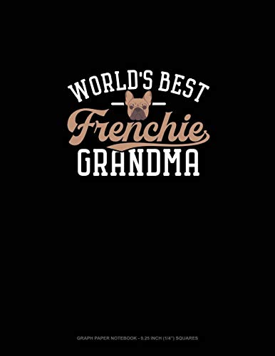World's Best Frenchie Grandma: Graph Paper Notebook - 0.25 Inch (1/4') Squares