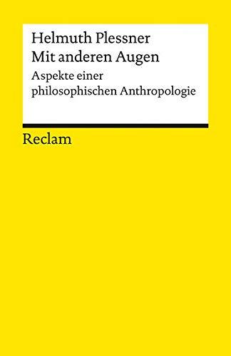Mit anderen Augen: Aspekte einer philosophischen Anthropologie (Reclams Universal-Bibliothek)