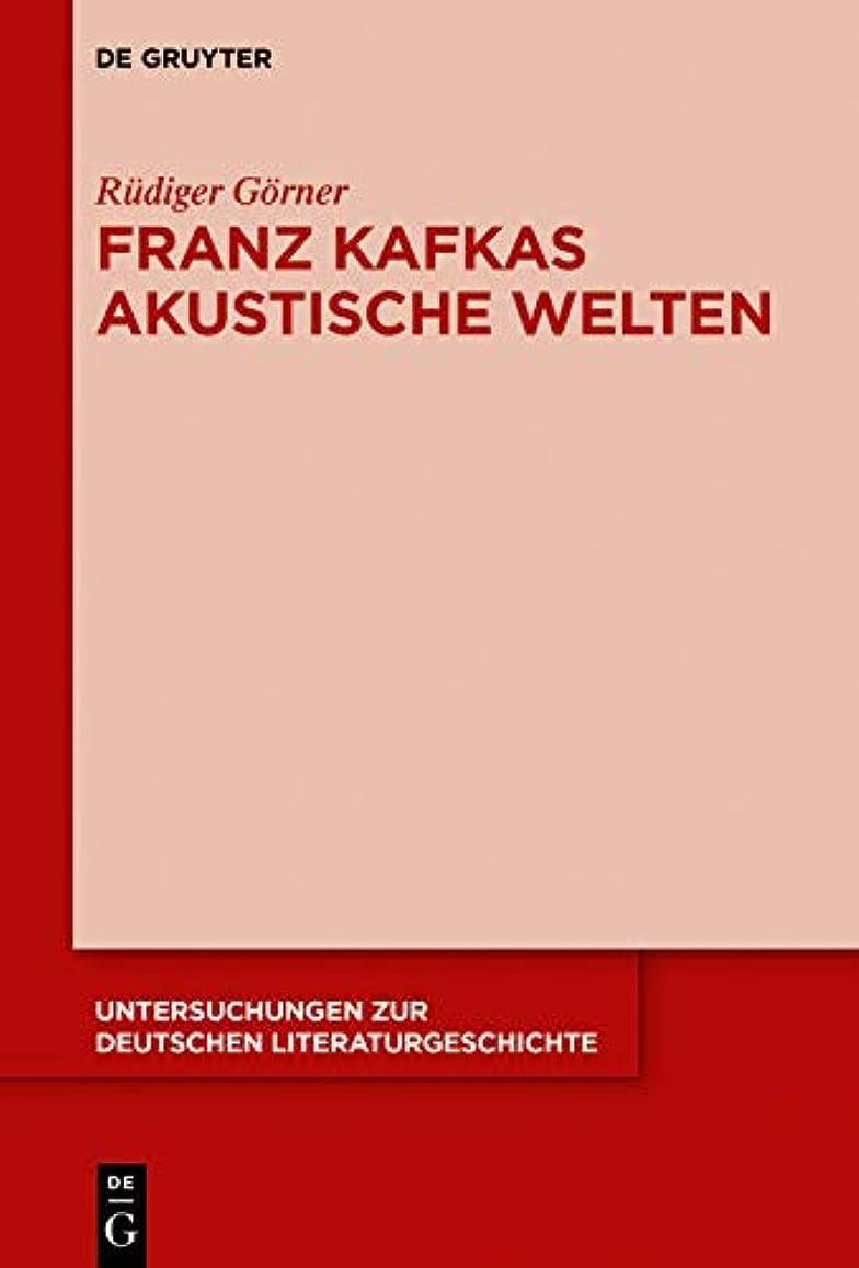 切り刻む品合図Franz Kafkas akustische Welten (Untersuchungen zur deutschen Literaturgeschichte 156) (German Edition)