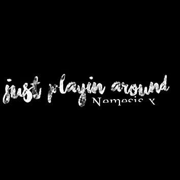 just playin around