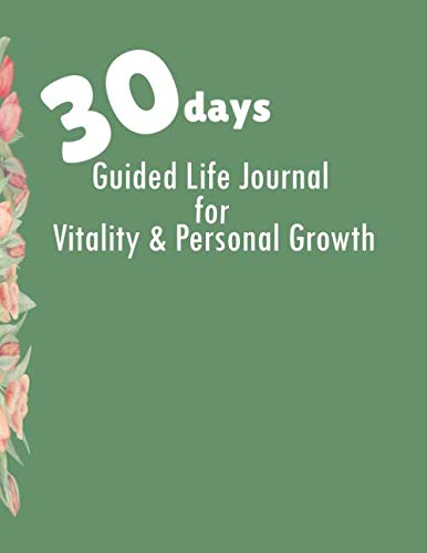 30 Days Guided Life Journal For Vitality & Personal Growth: Green Tulip Border Cover Book, Complete