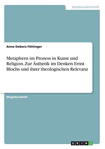 Metaphern im Prozess in Kunst und Religion. Zur Ästhetik im Denken Ernst Blochs und ihrer theologischen Relevanz