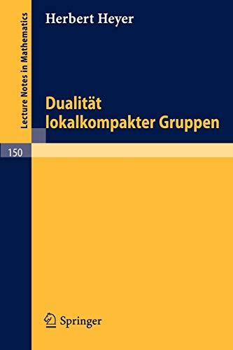 Dualität lokalkompakter Gruppen (Lecture Notes in Mathematics (150), Band 150)