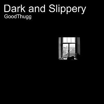 Dark and Slippery