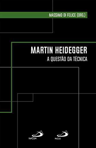 Martin Heidegger: A questão da técnica (Clássicos para a comunicação)